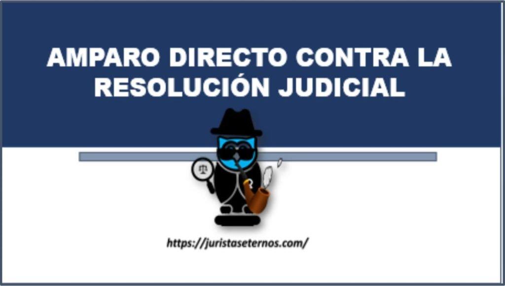 amparo directo contra la resolucion judicial