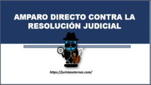 AMPARO DIRECTO CONTRA LA RESOLUCIÓN JUDICIAL