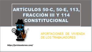 ARTÍCULOS 50-C, 50-E, 113, FRACCIÓN III Y 114 CONSTITUCIONAL