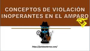 CONCEPTOS DE VIOLACIÓN INOPERANTES EN EL AMPARO