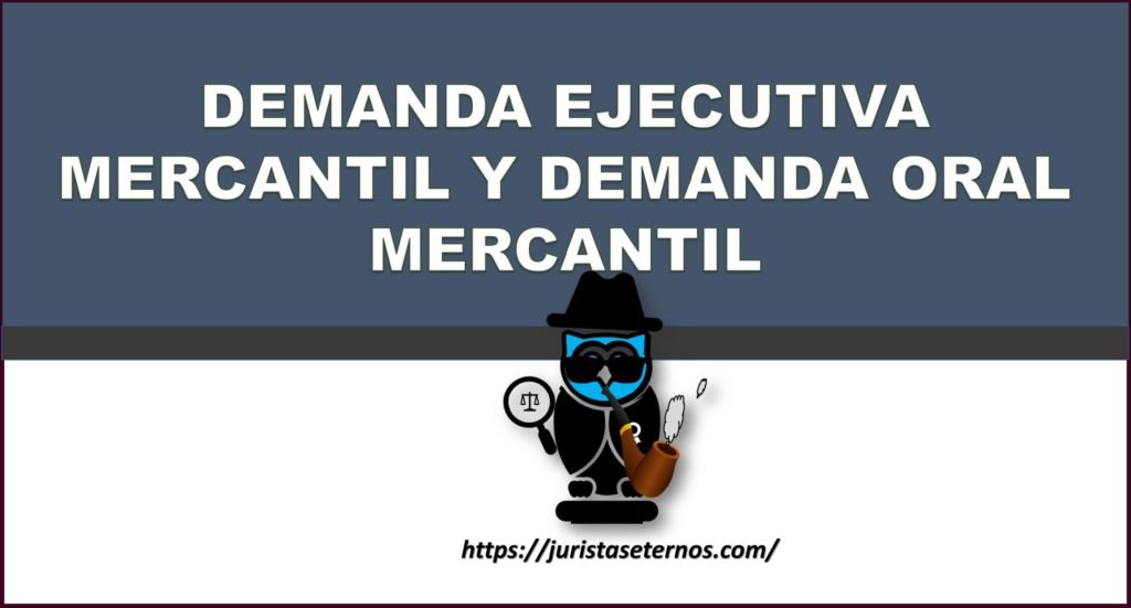 demanda ejecutiva mercantil y demanda oral mercantil