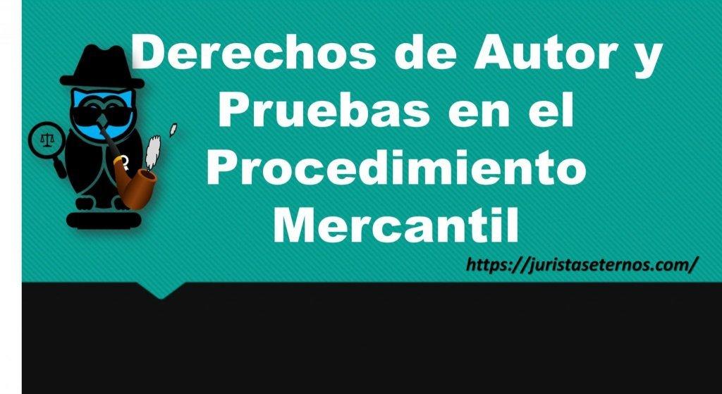derechos de autor y pruebas en el procedimiento mercantil