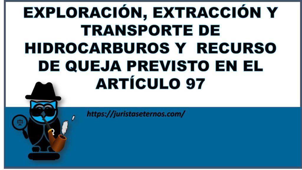 exploracion extraccion y transporte de hidrocarburos y recurso de queja previsto en el artículo 97