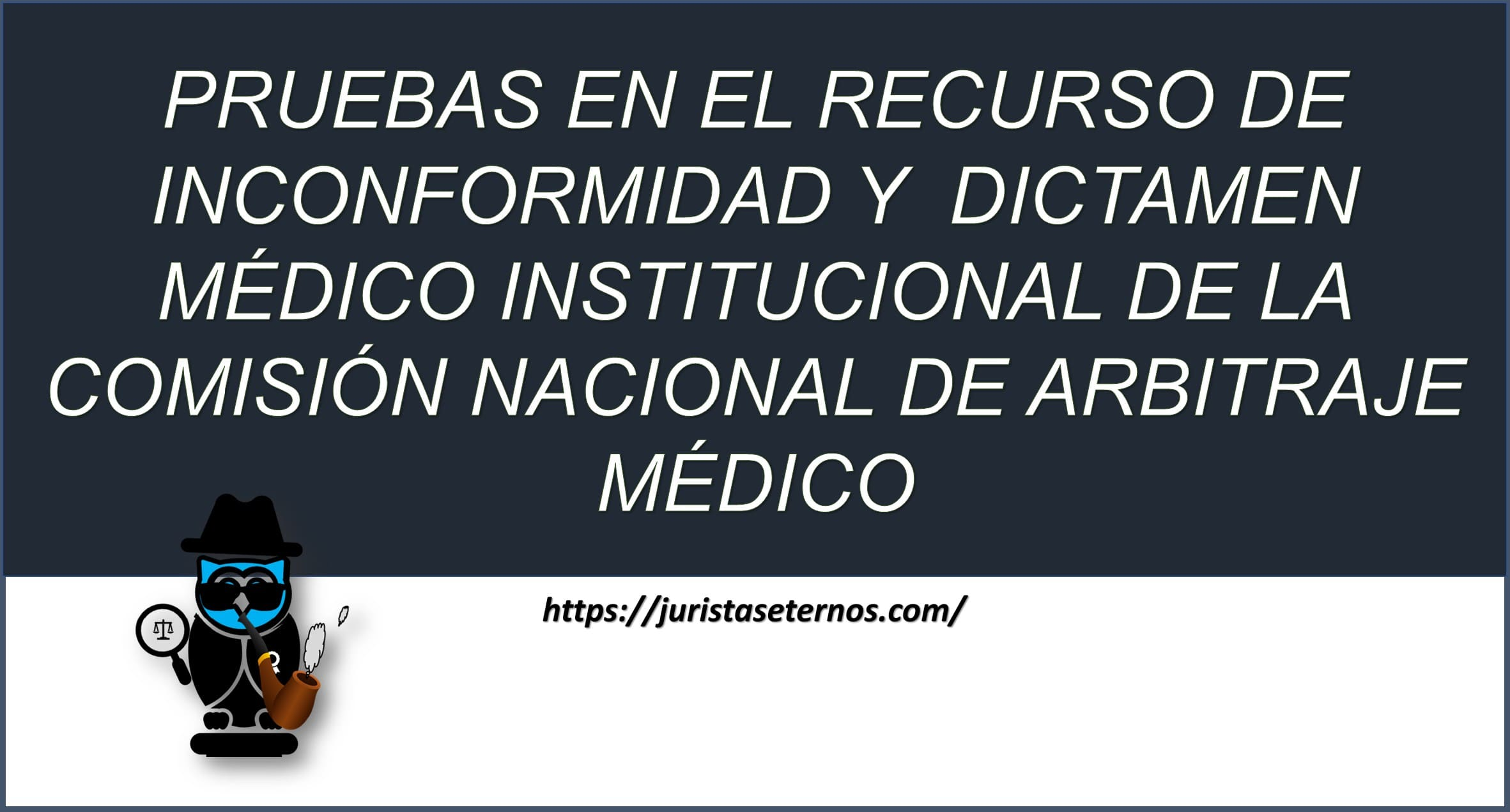 pruebas en el recurso de inconformidad y dictamen medico institucional de la comision nacional de arbitraje medico