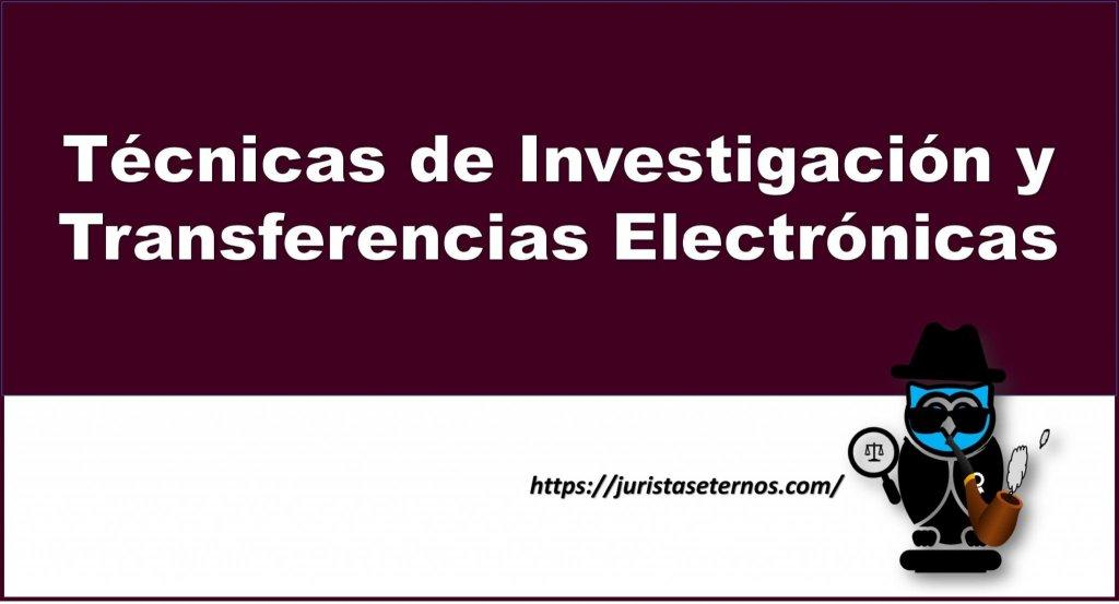 tecnicas de investigacion y transferencias electronicas