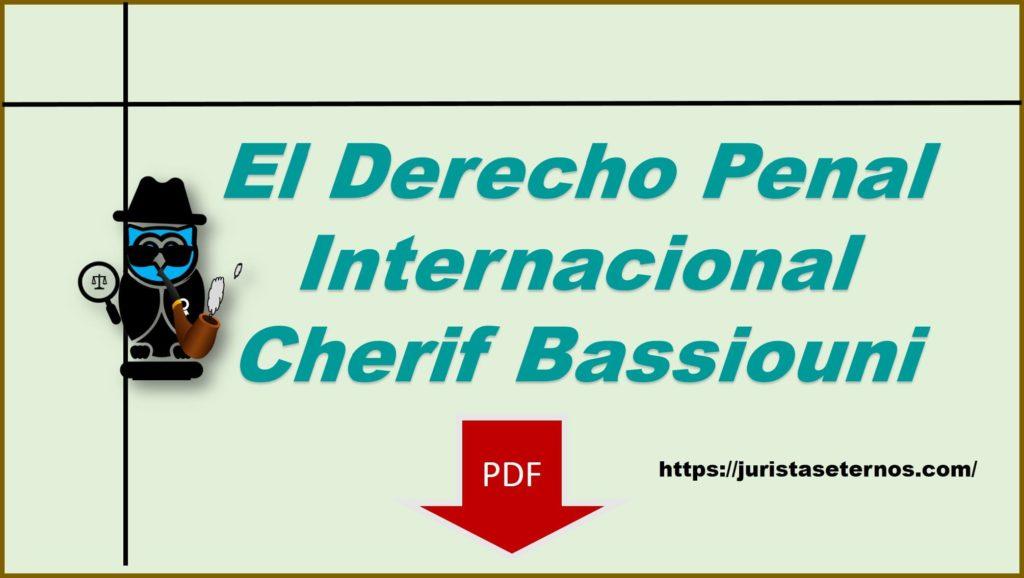 el derecho penal internacional cherif bassiouni pdf