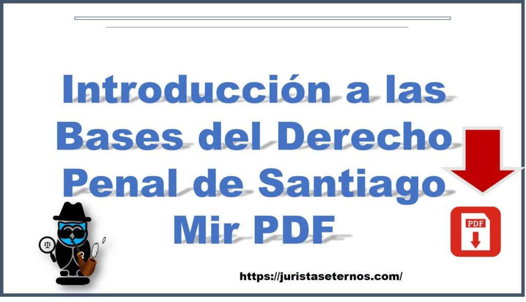 ✍ ➞ Introducción a las Bases del Derecho Penal de Santiago Mir PDF ▷【⚖️ 】Intenta fundamentar las bases del Derecho Penal en una concepción histórica política.