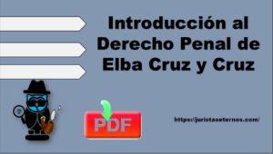 Introducción al Derecho Penal de Elba Cruz y Cruz PDF