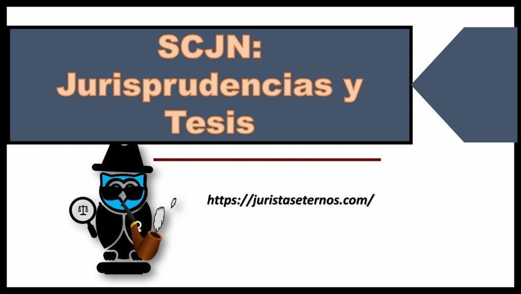 scjn: jurisprudencias y tesis